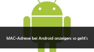 Android: MAC-Adresse herausfinden bei Galaxy, Xperia, HTC und Co.