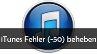 """iTunes """"Fehler (-50)"""" beim Synchronisieren mit iPad oder iPhone beheben"""
