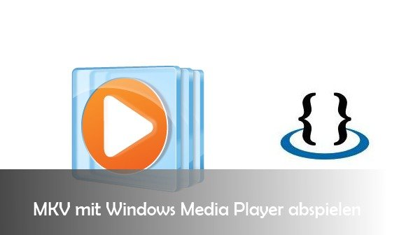 MKV mit Windows Media Player wiedergeben: so geht's mit Codec
