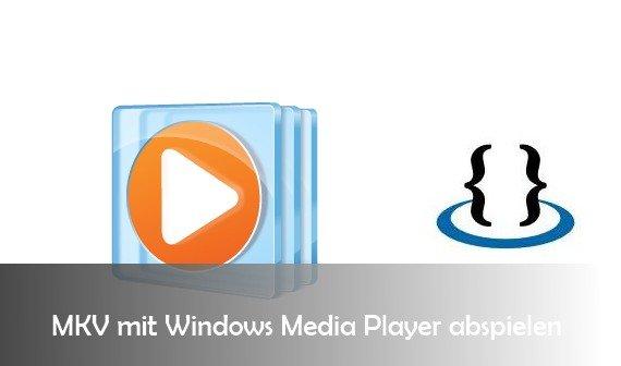 MKV mit Windows Media Player wiedergeben: so geht's mit Codec
