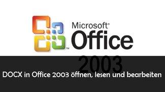 DOCX in Office 2003 öffnen, lesen und bearbeiten: so geht's