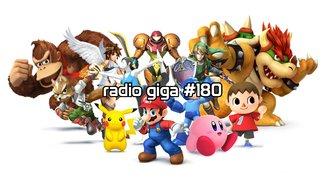 radio giga #180: Super Smash Bros. 3DS, Mordors Schatten, D4 & euer Feedback