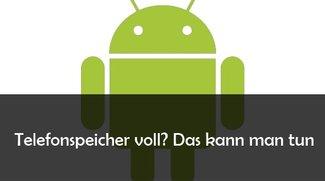 Telefonspeicher voll: das kann man tun (Samsung Galaxy, Xperia, HTC und mehr)