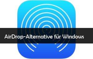 AirDrop für Windows: Die Alternative für den Datenaustausch
