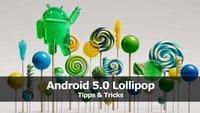 Android 5.0 Lollipop: Tipps und Tricks