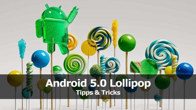 Android 5.0 Lollipop: Die besten Tipps und Tricks