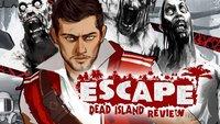 Escape Dead Island Test: Realitätsverlust in der Zombieapokalypse