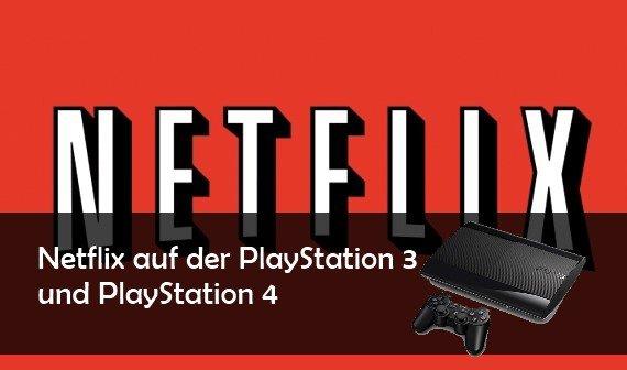 So kann man Netflix auf der PS3/PS4 installieren und nutzen
