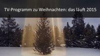 Fernsehprogramm Weihnachten 2015: Die Highlights der TV-Sender