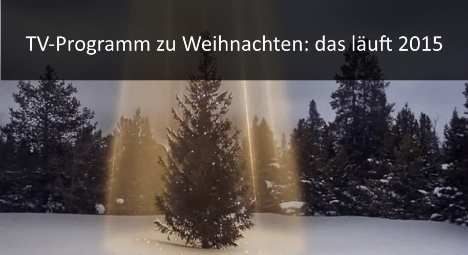 Fernsehprogramm 2019 Weihnachten.Fernsehprogramm Weihnachten 2015 Die Highlights Der Tv Sender