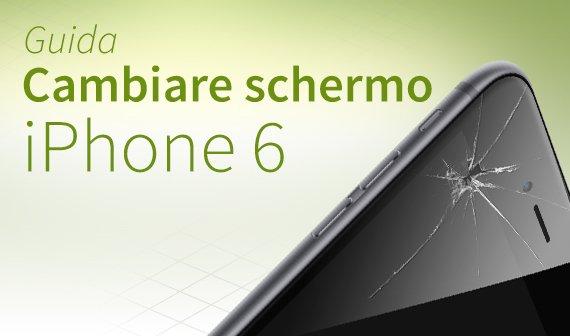 iPhone 6 cambiare schermo: Guida e FAQ