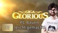 GIGA Glorious: PC zusammenbauen leicht gemacht!