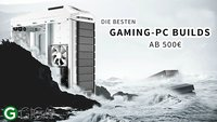 Gaming-PC zusammenstellen: Builds ab 500€