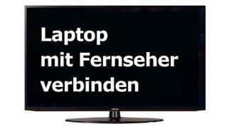 Laptop mit Fernseher verbinden - So geht's