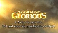 GIGA Glorious: 5 Gründe warum du auf den PC wechseln solltest!