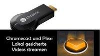 Chromecast mit Plex nutzen: Gespeicherte Videos streamen