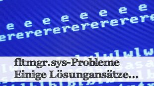 Windows-Bluescreen-Meldung fltmgr.sys - Was tun?