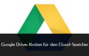 Google Drive: Preise für den Cloud-Speicher im Überblick