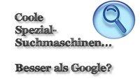 Praxistipp Internet: Suchmaschinen für jeden Zweck