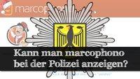 Kann man wegen marcophono zur Polizei gehen?
