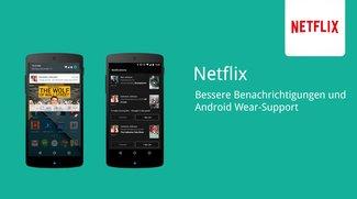 Netflix für Android: Update bringt Empfehlungen, bessere Benachrichtigungen &amp&#x3B; Android Wear-Support