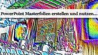 PowerPoint Master-Folie erstellen - Ein Stil für alle Seiten