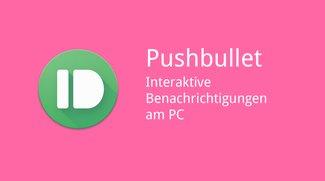 Pushbullet: Update bringt Interaktion mit gespiegelten Android-Benachrichtigungen am Desktop