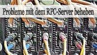 RPC Server-Fehler 0x800706ba - So klappt's doch noch!