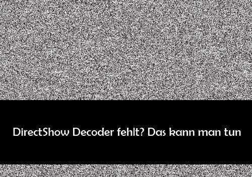 DirectShow Decoder: Fehler bei DivX-Wiedergabe – was bedeutet das?