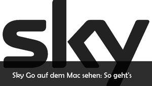 Sky Go auf dem Mac und MacBook sehen