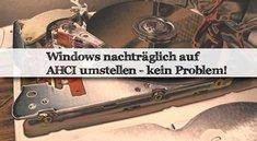 AHCI-Modus in Windows nachträglich aktivieren – So geht's!