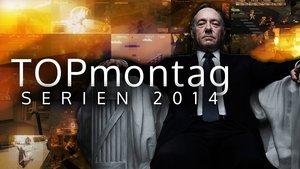 TOPmontag: Die besten Serien 2014 - Teil 2