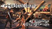 Dying Light - Waffen: Prügel und Ballermänner in der Übersicht