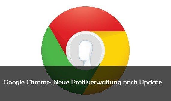 Google Chrome: Profilverwaltung-Manager nach Update: Was ist das und wie kann man es entfernen?