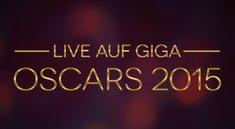 Oscar 2015: Live-Ticker und Audio-Kommentar der GIGA FILM Redaktion