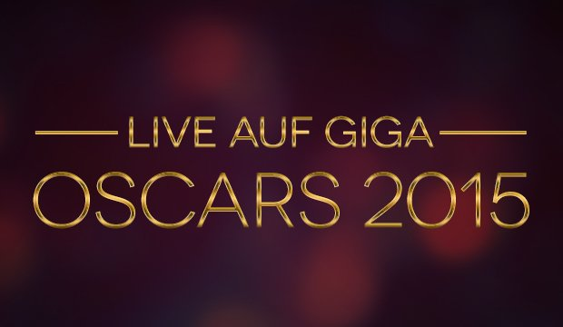 Oscar 2015: Live-Ticker und Audio-Kommentar der GIGA FILM Redaktion
