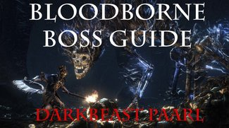 Bloodborne Boss-Gegner Guide: Darkbeast Paarl - Tipps und Tricks (Video)
