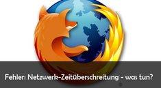 Fehler: Netzwerk-Zeitüberschreitung bei Firefox – Webseiten laden nicht - Lösungen und Hilfe