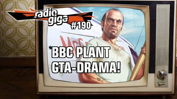 radio giga #190: GTA-Drama beim BBC, Mortal Kombat X und Cities: Skylines