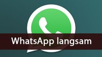 WhatsApp langsam? Daran liegt's, so ändert ihr's!