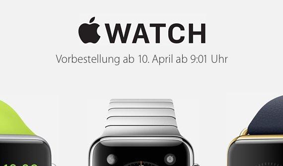 Apple Watch: Vorbestellung am 10. April ab 9:01 Uhr
