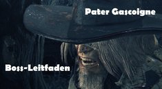 Bloodborne: Pater Gascoigne - Boss-Leitfaden