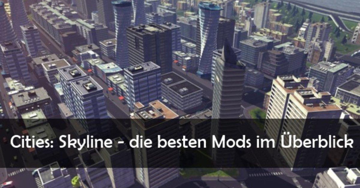 Cities Skylines: Mods - die Highlights und wie man sie