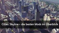 Cities Skylines: Mods - die Highlights und wie man sie installieren kann
