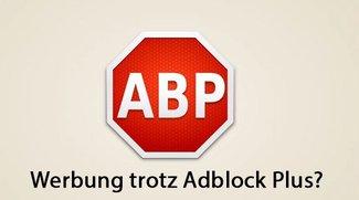 Werbung trotz Adblock Plus: Das könnt ihr tun