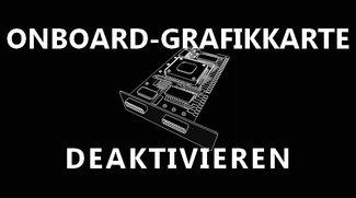 Onboard-Grafikkarte deaktivieren – So geht's