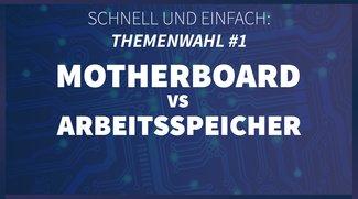 Schnell und Einfach: Themenwahl #1 | Motherboard vs. RAM