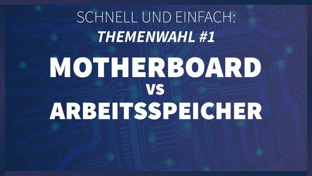 Schnell und Einfach: Themenwahl #1   Motherboard vs. RAM