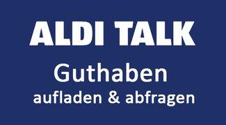 Aldi Talk aufladen & Guthaben abfragen – so geht's