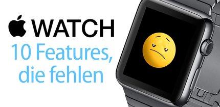 10 Funktionen, die der Apple Watch fehlen